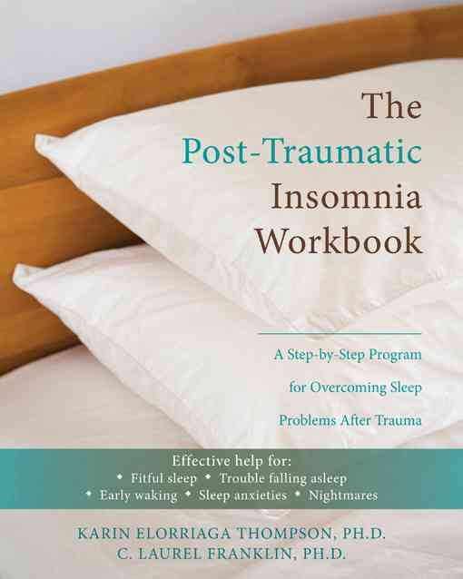 The Post-Traumatic Insomnia Workbook By Thompson, Karin Elorriaga, Ph.D./ Franklin, C. Laurel, Ph.D.